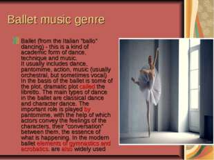 "Ballet music genre Ballet (from the Italian ""ballo"" dancing) - this is a kind"