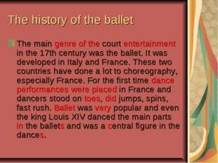 The history of the ballet The main genre of the court entertainment in the 17
