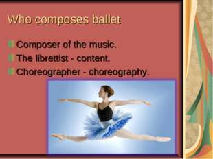 Who composes ballet Composer of the music. The librettist - content. Choreogr