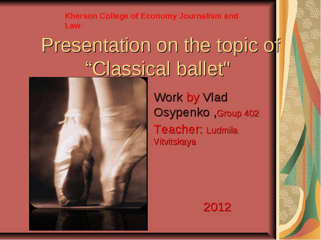 "Presentation on the topic of ""Classical ballet"" Work by Vlad Osypenko ,Group..."