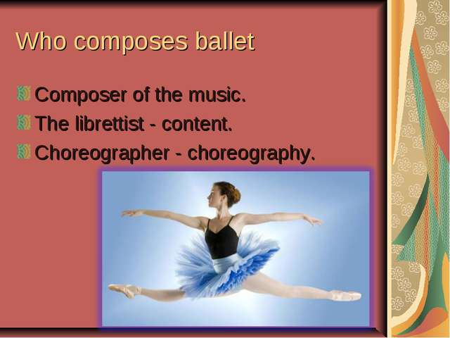 Who composes ballet Composer of the music. The librettist - content. Choreogr...