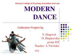 MODERN DANCE Collective Project by 			 V. Shapoval O. Zhiglyavska group 402 T