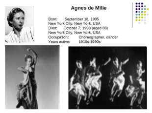 Agnes de Mille Born:	 September 18, 1905 New York City, New York, USA Died:	O