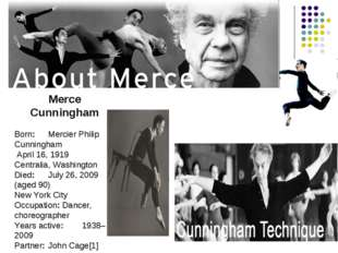 Merce Cunningham Born:	Mercier Philip Cunningham April 16, 1919 Centralia, Wa