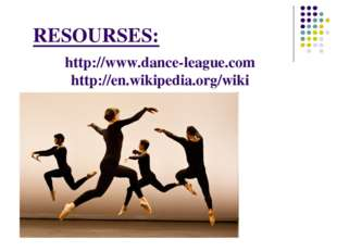 RESOURSES: http://www.dance-league.com http://en.wikipedia.org/wiki