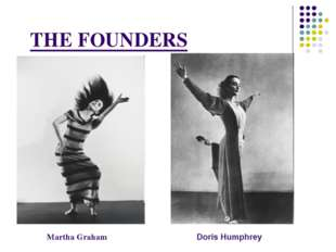 THE FOUNDERS Martha Graham Doris Humphrey