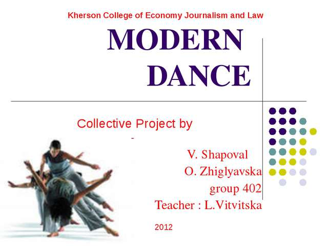 MODERN DANCE Collective Project by 			 V. Shapoval O. Zhiglyavska group 402 T...