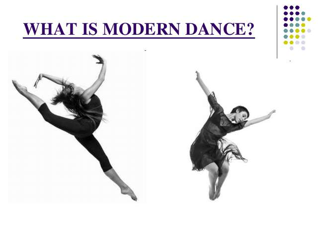 WHAT IS MODERN DANCE?