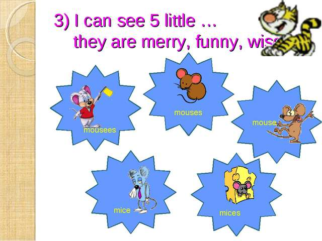 3) I can see 5 little … they are merry, funny, wise. mouses mousees mice mice...