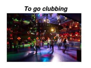 To go clubbing