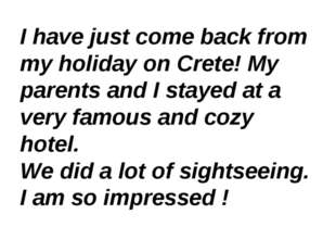 I have just come back from my holiday on Crete! My parents and I stayed at a