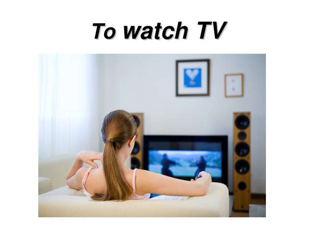 To watch TV
