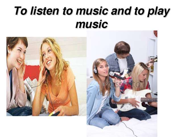 To listen to music and to play music