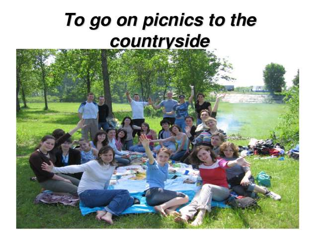 To go on picnics to the countryside