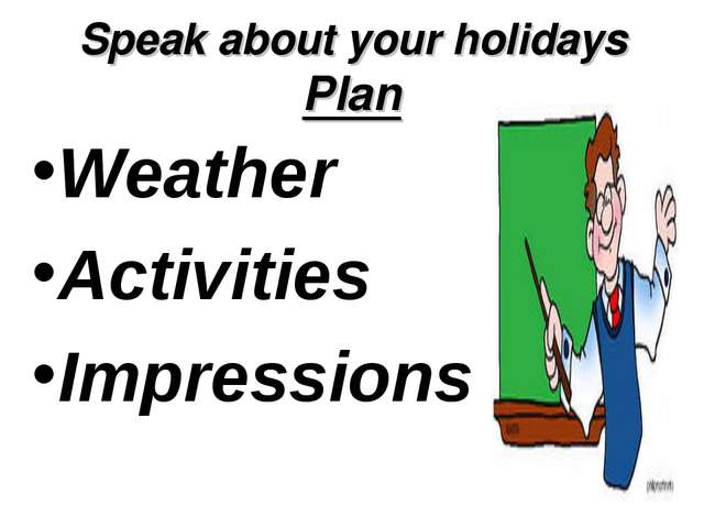 Speak about your holidays Plan Weather Activities Impressions