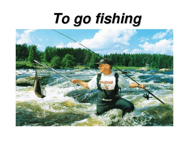 To go fishing