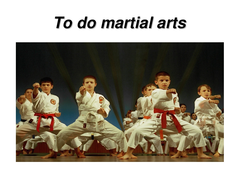 To do martial arts