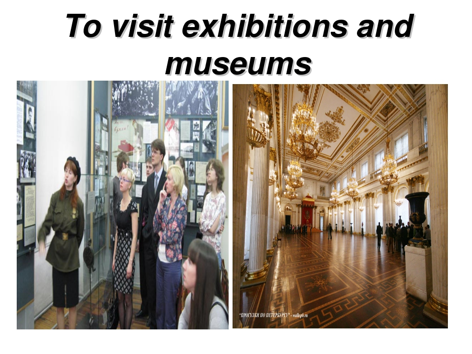 To visit exhibitions and museums