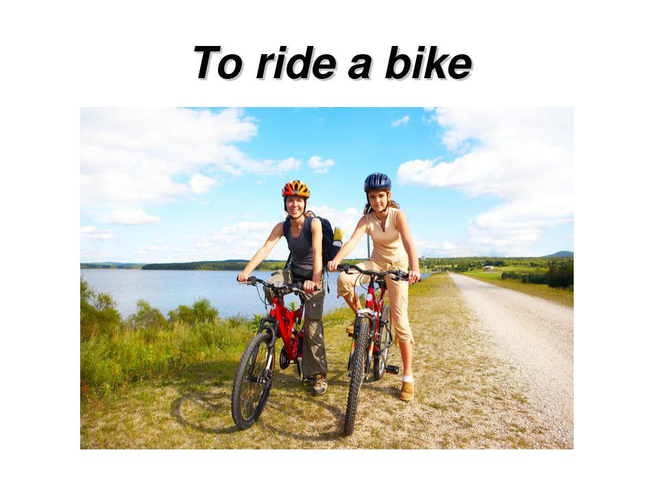 To ride a bike