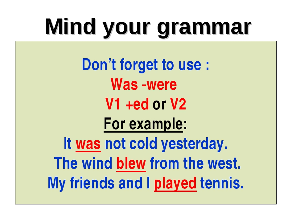 Mind your grammar Don't forget to use : Was -were V1 +ed or V2 For example: I...