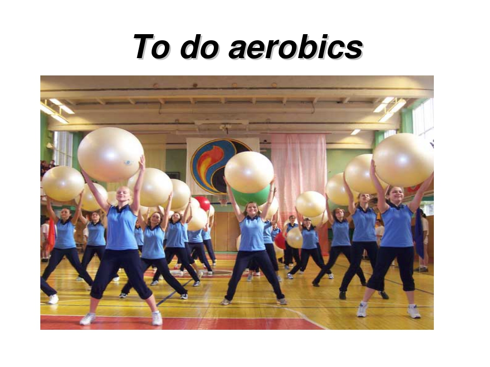 To do aerobics