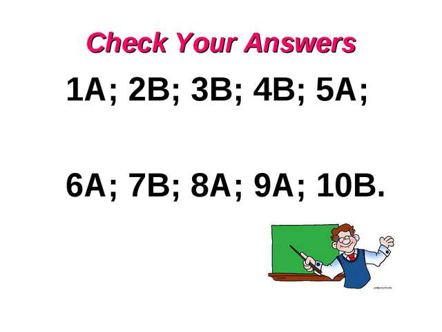 Check Your Answers 1A; 2B; 3B; 4B; 5A; 6A; 7B; 8A; 9A; 10B.