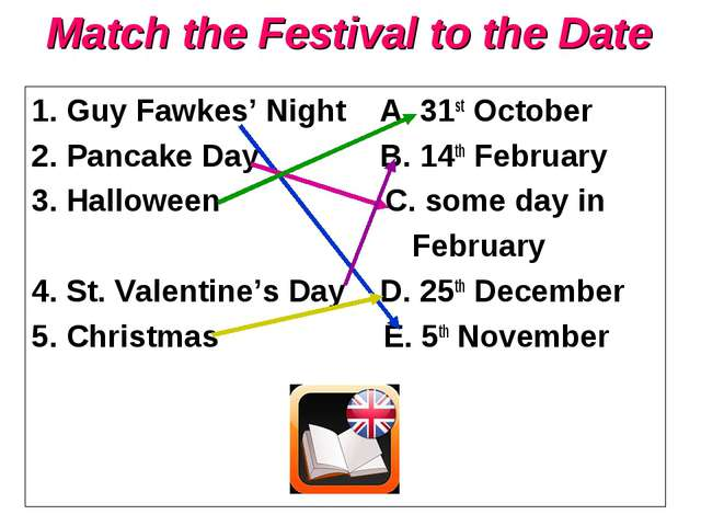 Match the Festival to the Date 1. Guy Fawkes' Night A. 31st October 2. Pancak...