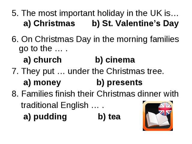 5. The most important holiday in the UK is… a) Christmas b) St. Valentine's D...