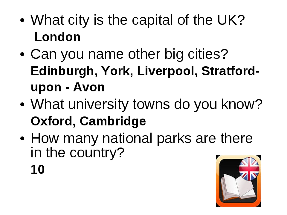 What city is the capital of the UK? London Can you name other big cities? Edi...