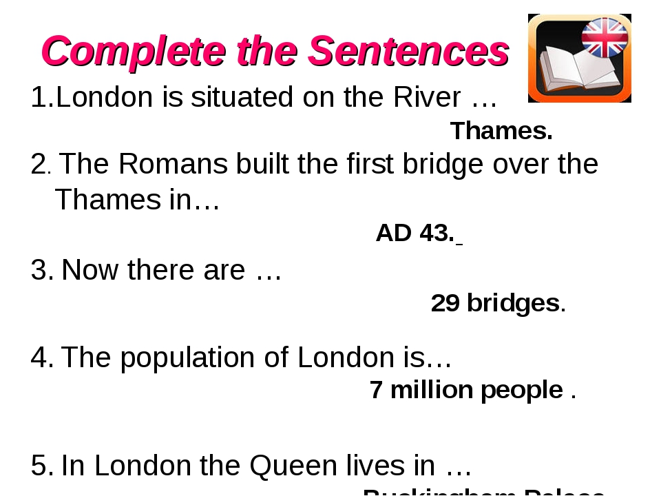 Complete the Sentences 1.London is situated on the River … Thames. 2. The Rom...