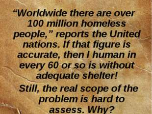 """Worldwide there are over 100 million homeless people,"" reports the United na"