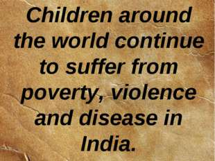 Children around the world continue to suffer from poverty, violence and disea