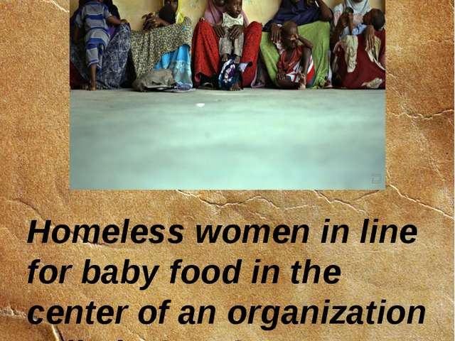 Homeless women in line for baby food in the center of an organization called...