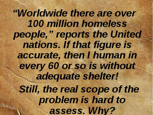 """Worldwide there are over 100 million homeless people,"" reports the United na..."