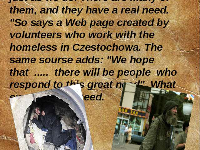 "Homeless people ""trigger fear and uneasiness in us .....,but they are humans..."