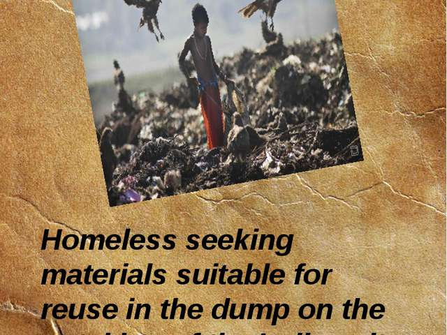 Homeless seeking materials suitable for reuse in the dump on the outskirts of...