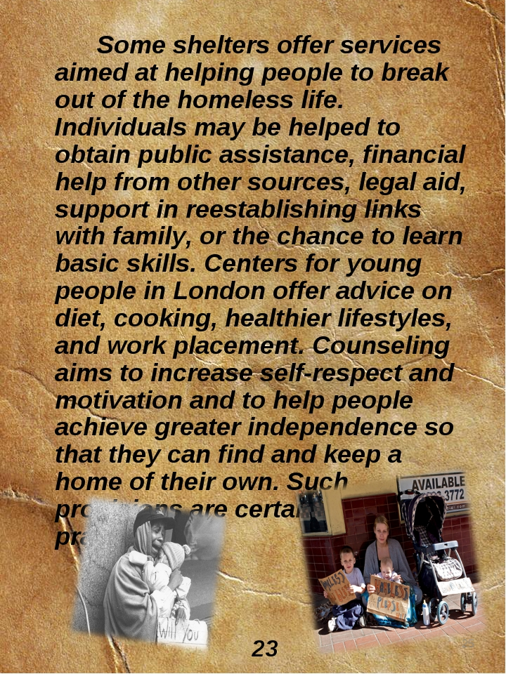 Some shelters offer services aimed at helping people to break out of the ho...