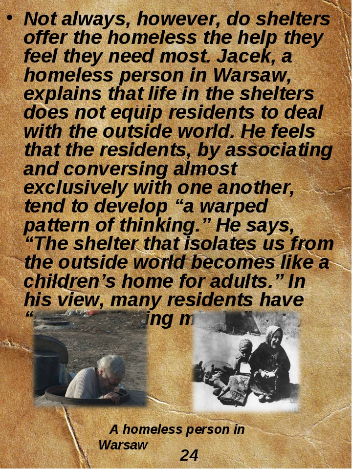 Not always, however, do shelters offer the homeless the help they feel they n...