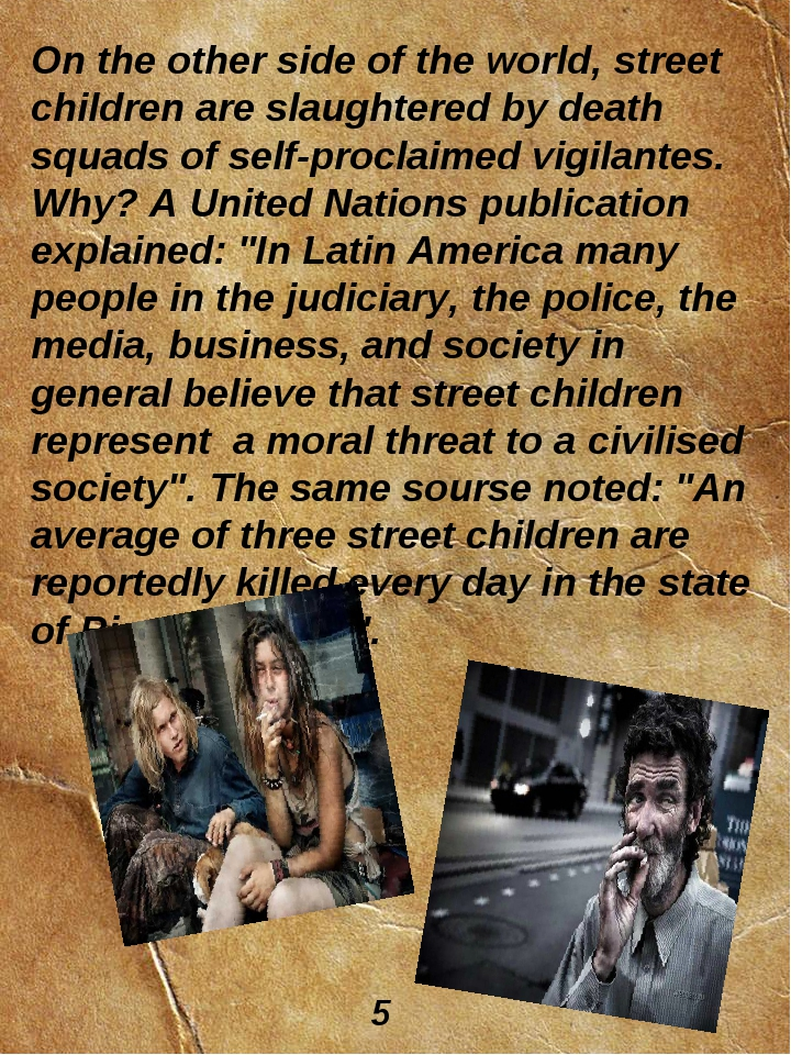On the other side of the world, street children are slaughtered by death squa...
