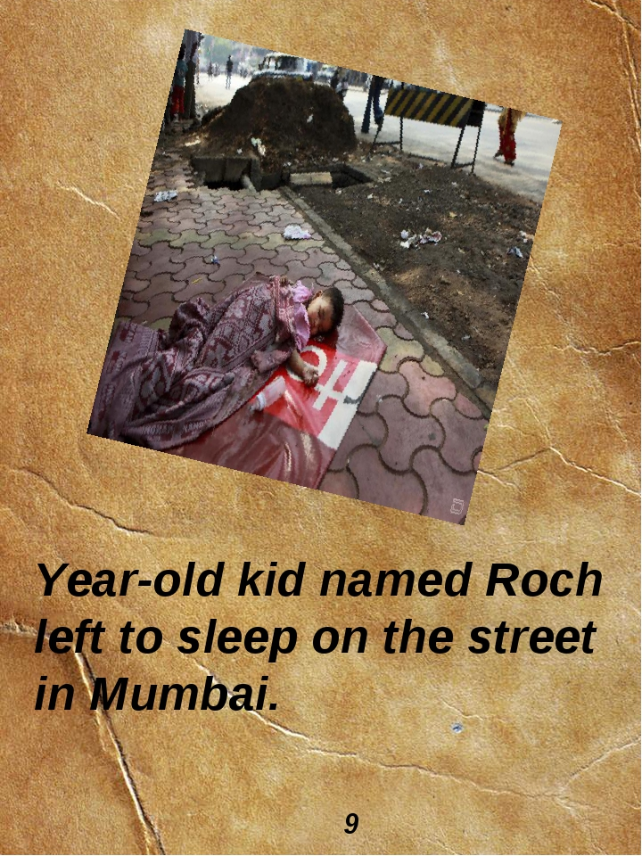Year-old kid named Roch left to sleep on the street in Mumbai. 9