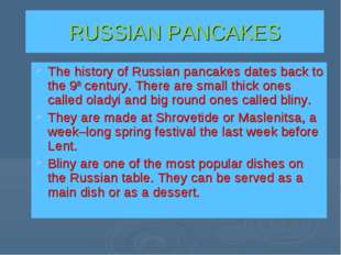 RUSSIAN PANCAKES The history of Russian pancakes dates back to the 9th centur