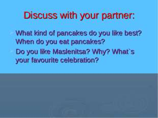 Discuss with your partner: What kind of pancakes do you like best? When do yo