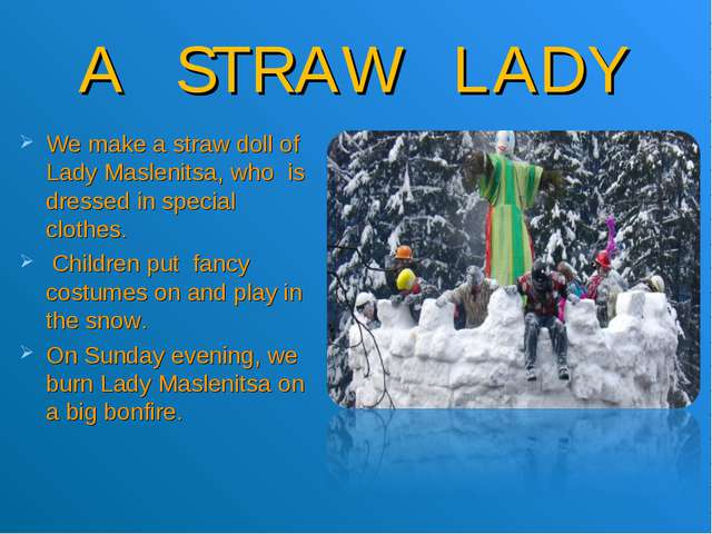 A STRAW LADY We make a straw doll of Lady Maslenitsa, who is dressed in speci...