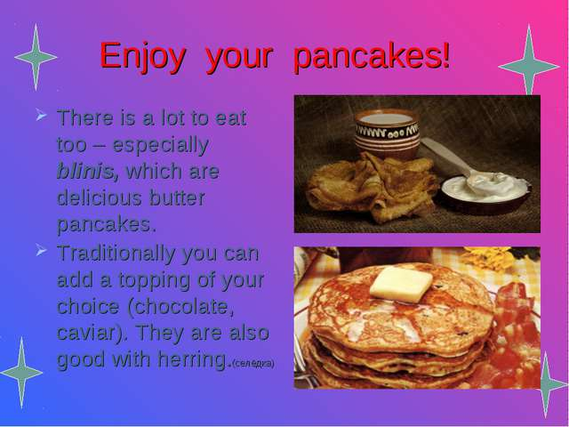 Enjoy your pancakes! There is a lot to eat too – especially blinis, which are...