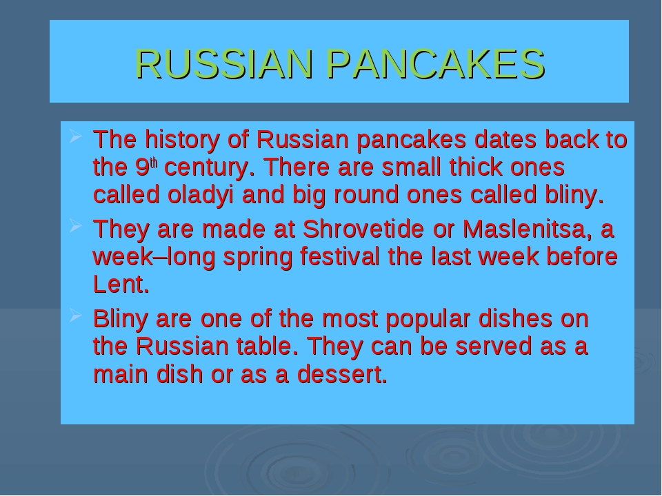 RUSSIAN PANCAKES The history of Russian pancakes dates back to the 9th centur...