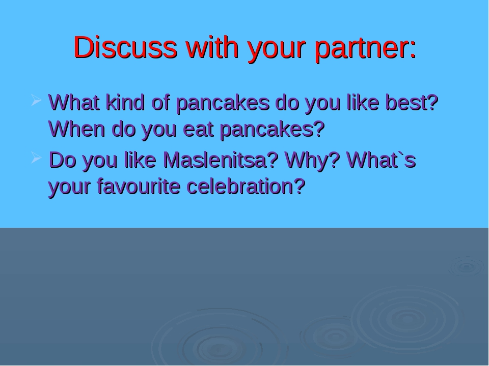Discuss with your partner: What kind of pancakes do you like best? When do yo...
