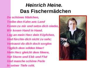 Heinrich Heine. Das Fischermädchen Du schönes Mädchen, Treibe den Kahn ans La