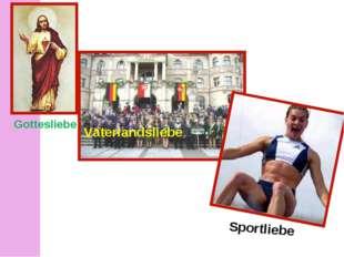 Vaterlandsliebe Gottesliebe Sportliebe