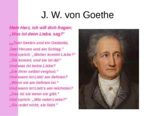 J. W. von Goethe Mein Herz, ich will dich fragen: ',Was ist denn Liebe, sag?'