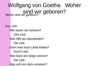 Wolfgang von Goethe. Woher sind wir geboren? Woher sind wir geboren? Aus Lie